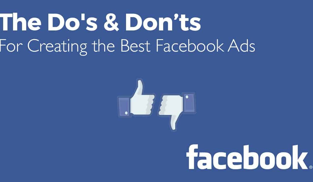 The Do's & Don'ts For Creating The Best Facebook Ads