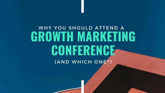 Growth Marketing Conferences: Why You Should Attend Them?