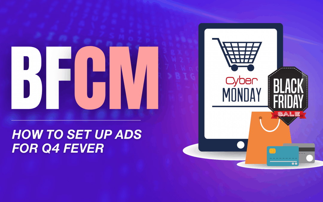 BFCM: How to Set Up Ads For Q4 Fever [2020 Guide]