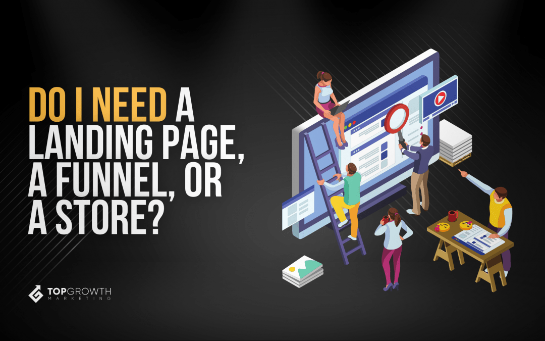 Do You Need a Landing Page, a Sales Funnel, Or a Store?
