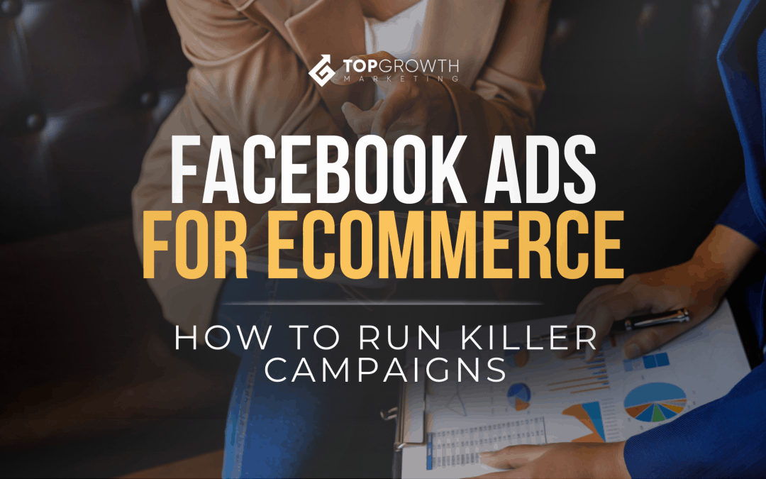 Facebook Ads For Ecommerce: How to Run Killer Campaigns In 2021?