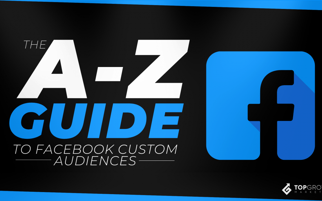 The A-Z Guide To Facebook Custom Audiences